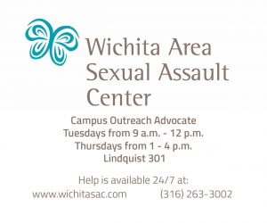 Advertising for Wichita Area Sexual Assault Center. Their services are available on campus from 9 a.m. - 12 p.m. on Tuesday and 1-4 p.m. on Thursday in Lindquist 301. Help is available 24/7 at their website wichitasac.com and hotline at (316) 263-3002.