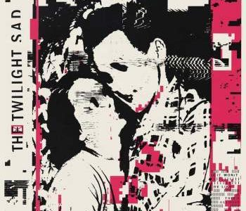 The Twilight Sad's 'IT WON/T BE LIKE THIS ALL THE TIME' captures the power of a winter storm